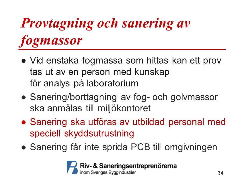 Provtagning och sanering av fogmassor ●Vid enstaka fogmassa som hittas kan ett prov tas ut av en person med kunskap för analys på laboratorium ●Saneri