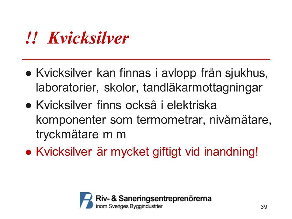 !! Kvicksilver ●Kvicksilver kan finnas i avlopp från sjukhus, laboratorier, skolor, tandläkarmottagningar ●Kvicksilver finns också i elektriska kompon