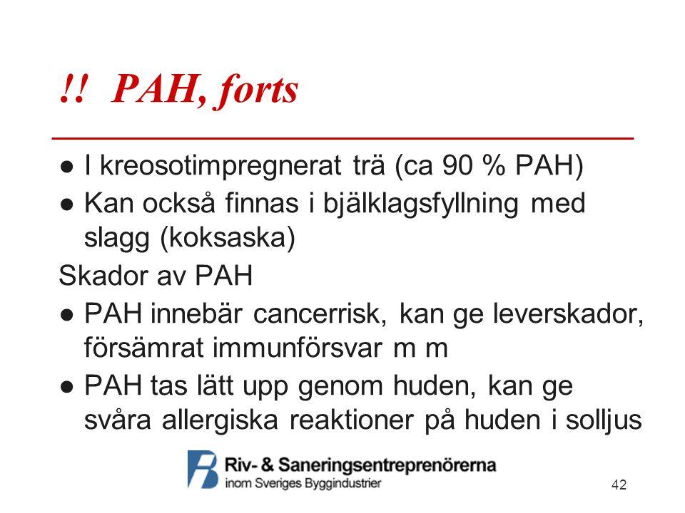 !! PAH, forts ●I kreosotimpregnerat trä (ca 90 % PAH) ●Kan också finnas i bjälklagsfyllning med slagg (koksaska) Skador av PAH ●PAH innebär cancerrisk