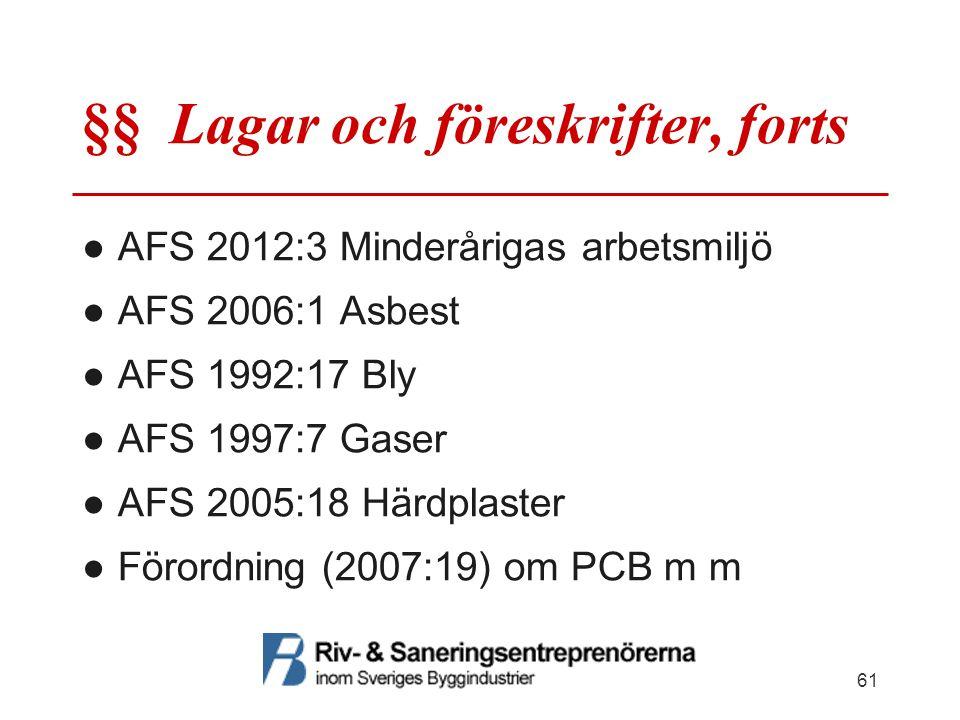 §§ Lagar och föreskrifter, forts ●AFS 2012:3 Minderårigas arbetsmiljö ●AFS 2006:1 Asbest ●AFS 1992:17 Bly ●AFS 1997:7 Gaser ●AFS 2005:18 Härdplaster ●