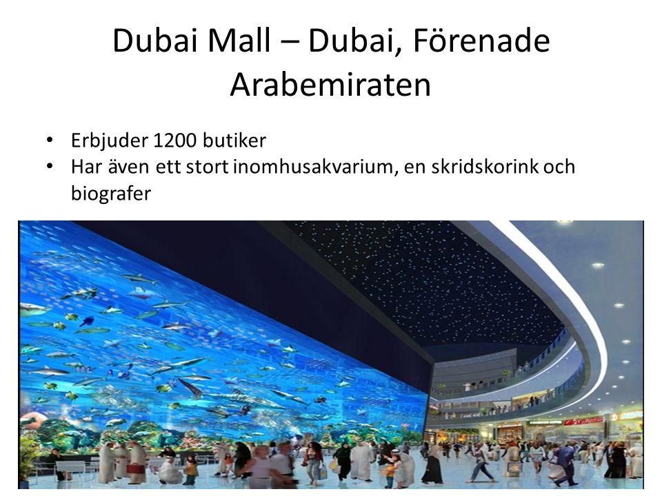 Dubai Mall – Dubai, Förenade Arabemiraten • Erbjuder 1200 butiker • Har även ett stort inomhusakvarium, en skridskorink och biografer