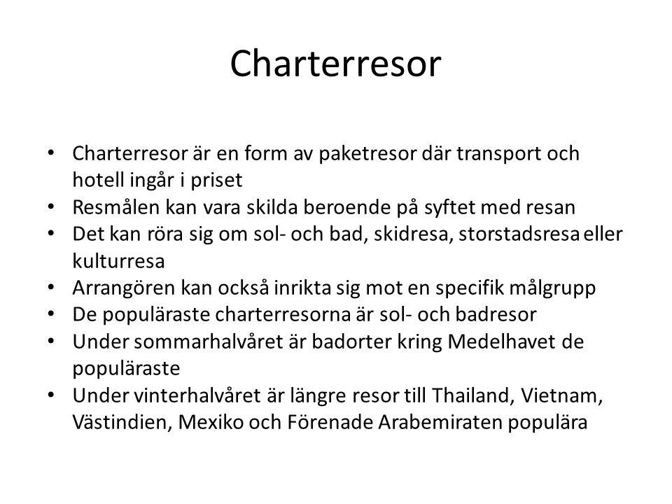 Charterresor • Charterresor är en form av paketresor där transport och hotell ingår i priset • Resmålen kan vara skilda beroende på syftet med resan •