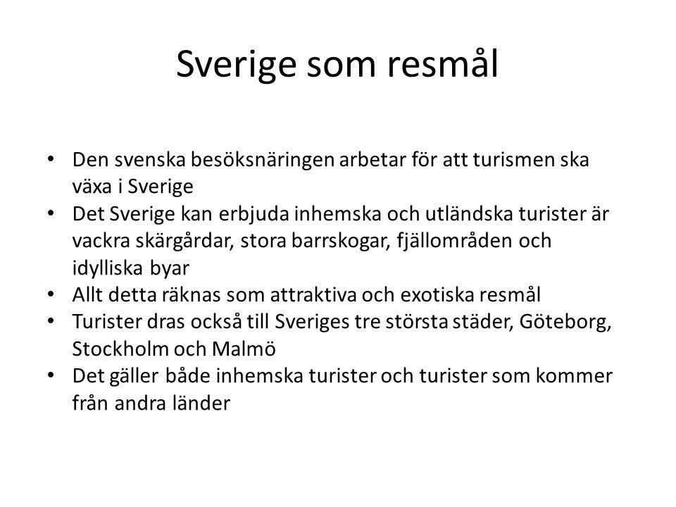 Sverige som resmål • Den svenska besöksnäringen arbetar för att turismen ska växa i Sverige • Det Sverige kan erbjuda inhemska och utländska turister