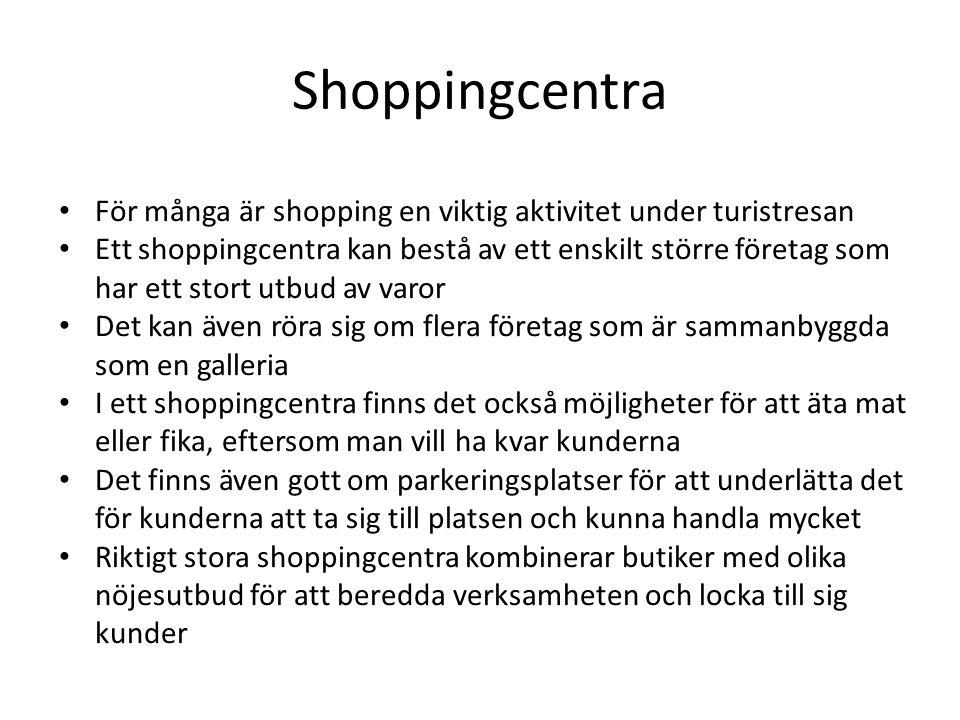 Shoppingcentra • För många är shopping en viktig aktivitet under turistresan • Ett shoppingcentra kan bestå av ett enskilt större företag som har ett