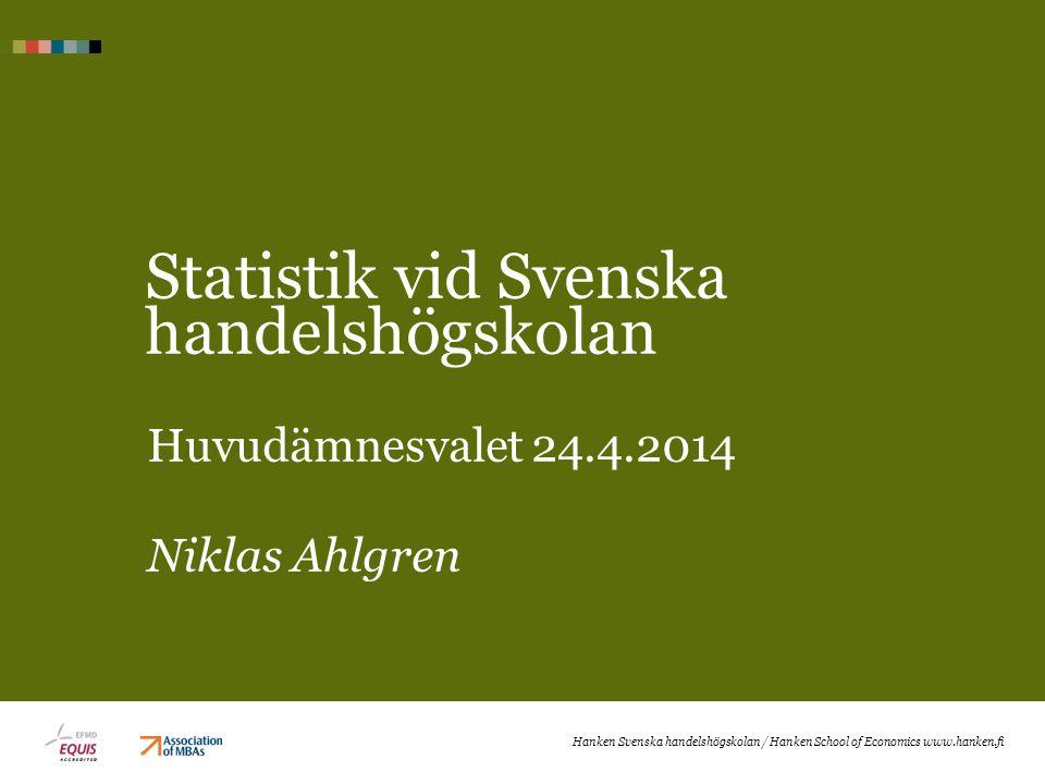 Statistik vid Svenska handelshögskolan Huvudämnesvalet 24.4.2014 Niklas Ahlgren Hanken Svenska handelshögskolan / Hanken School of Economics www.hanken.fi