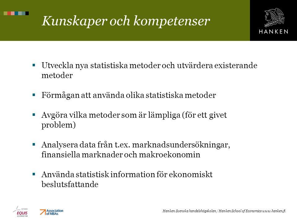 Kunskaper och kompetenser  Utveckla nya statistiska metoder och utvärdera existerande metoder  Förmågan att använda olika statistiska metoder  Avgöra vilka metoder som är lämpliga (för ett givet problem)  Analysera data från t.ex.