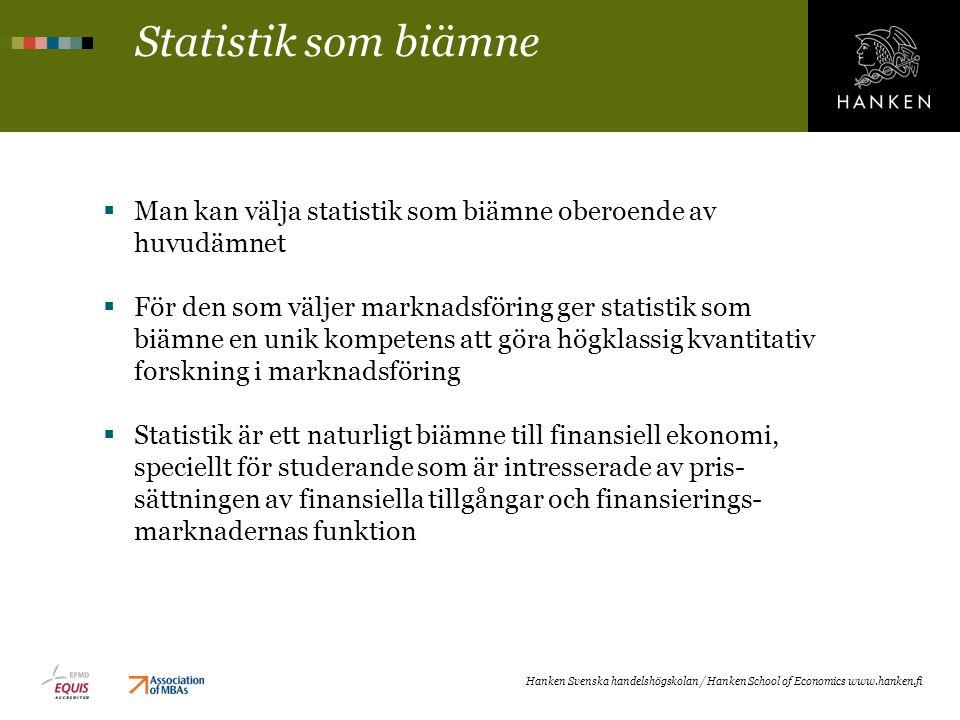 Statistik som biämne  Studerande i nationalekonomi borde välja statistik som biämne eftersom ekonometrin är den dominerande ansatsen till empirisk forskning i nationalekonomin Hanken Svenska handelshögskolan / Hanken School of Economics www.hanken.fi