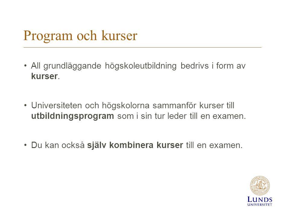 Program och kurser •All grundläggande högskoleutbildning bedrivs i form av kurser. •Universiteten och högskolorna sammanför kurser till utbildningspro