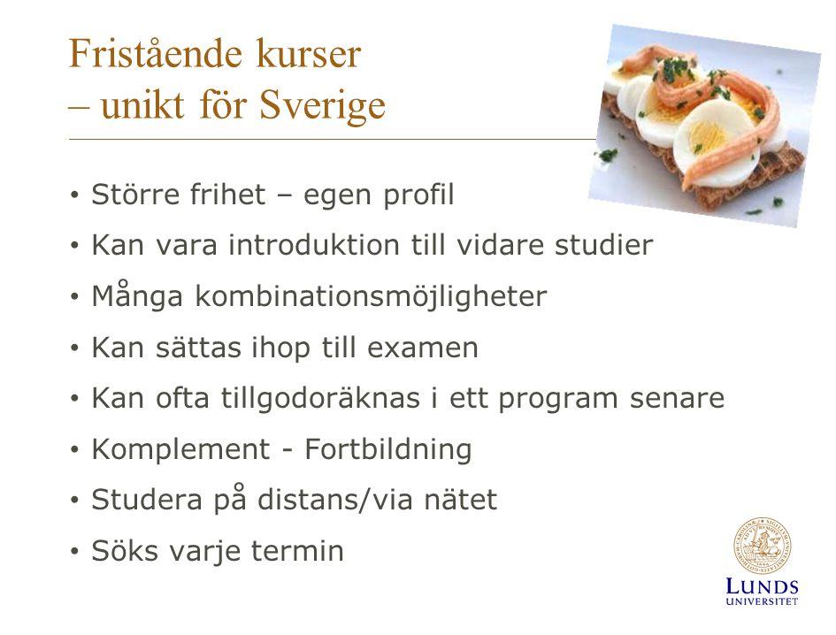 Fristående kurser – unikt för Sverige • Större frihet – egen profil • Kan vara introduktion till vidare studier • Många kombinationsmöjligheter • Kan