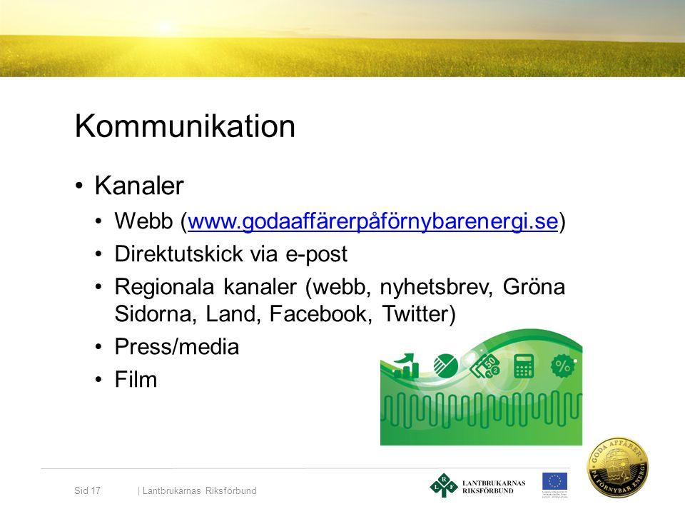 Kommunikation   Lantbrukarnas Riksförbund Sid 17 •Kanaler •Webb (www.godaaffärerpåförnybarenergi.se)www.godaaffärerpåförnybarenergi.se •Direktutskick