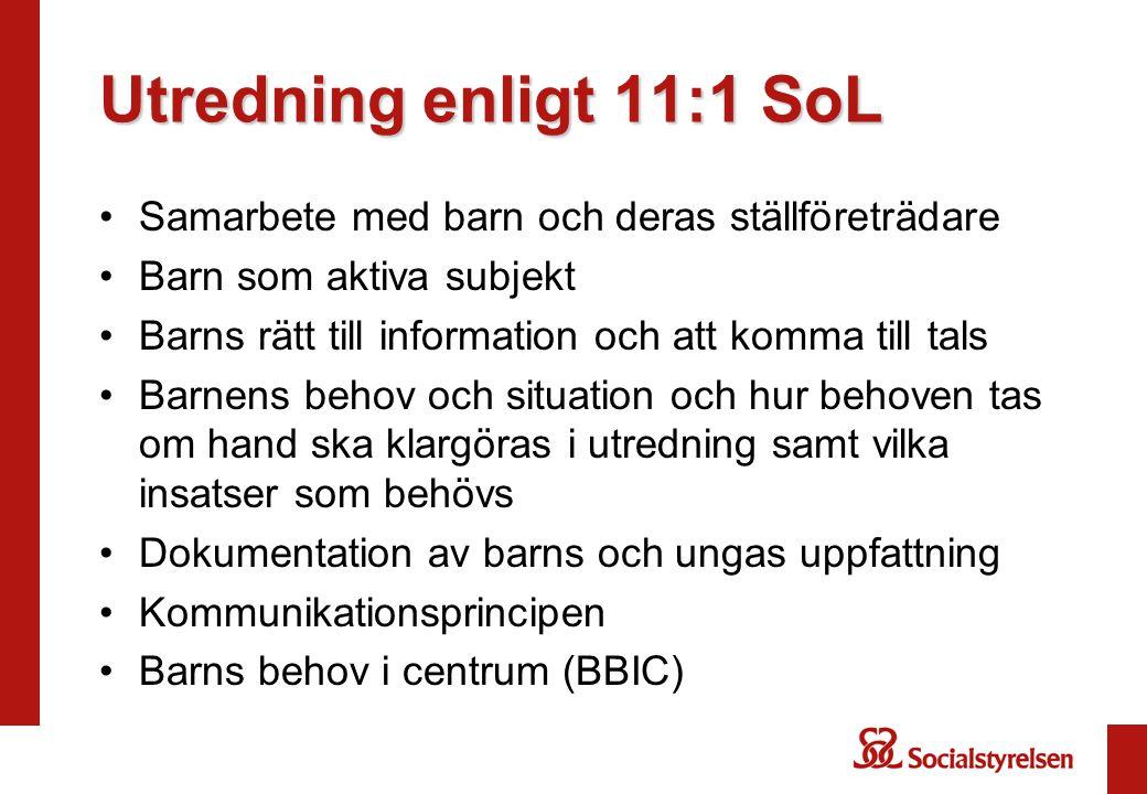 Utredning enligt 11:1 SoL •Samarbete med barn och deras ställföreträdare •Barn som aktiva subjekt •Barns rätt till information och att komma till tals