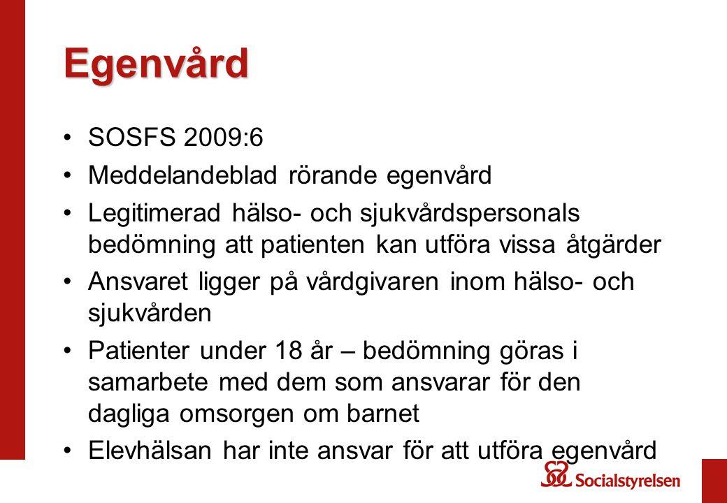 Egenvård •SOSFS 2009:6 •Meddelandeblad rörande egenvård •Legitimerad hälso- och sjukvårdspersonals bedömning att patienten kan utföra vissa åtgärder •