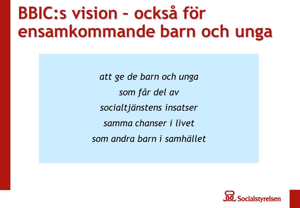 BBIC:s vision – också för ensamkommande barn och unga att ge de barn och unga som får del av socialtjänstens insatser samma chanser i livet som andra