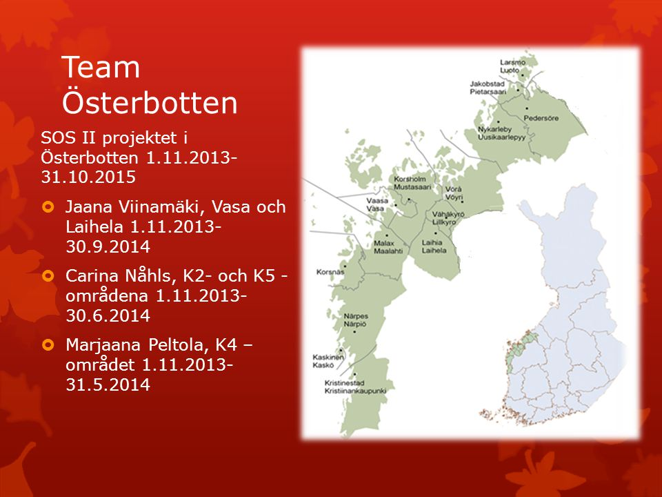 Team Österbotten SOS II projektet i Österbotten 1.11.2013- 31.10.2015  Jaana Viinamäki, Vasa och Laihela 1.11.2013- 30.9.2014  Carina Nåhls, K2- och K5 - områdena 1.11.2013- 30.6.2014  Marjaana Peltola, K4 – området 1.11.2013- 31.5.2014