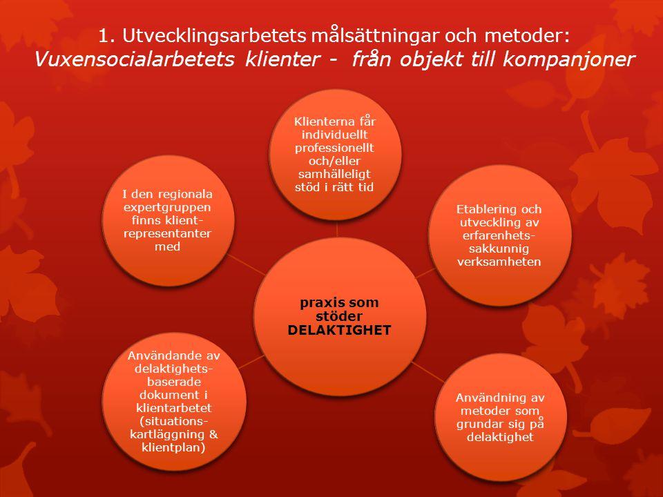 1. Utvecklingsarbetets målsättningar och metoder: Vuxensocialarbetets klienter - från objekt till kompanjoner praxis som stöder DELAKTIGHET Klienterna