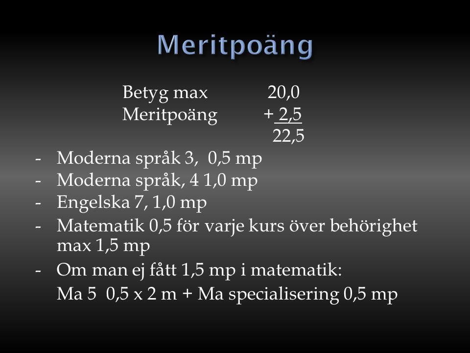 Betyg max 20,0 Meritpoäng+ 2,5 22,5 -Moderna språk 3, 0,5 mp -Moderna språk, 4 1,0 mp -Engelska 7, 1,0 mp -Matematik 0,5 för varje kurs över behörighe