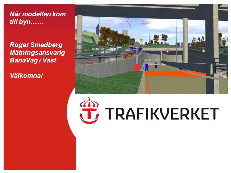 När modellen kom till byn…… Roger Smedberg Mätningsansvarig BanaVäg i Väst Välkomna!