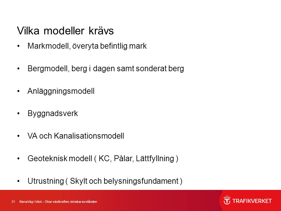 21 BanaVäg i Väst – Ökar växtkraften, minskar avstånden Vilka modeller krävs •Markmodell, överyta befintlig mark •Bergmodell, berg i dagen samt sonder