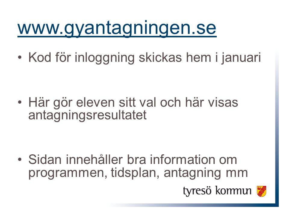 www.gyantagningen.se •Kod för inloggning skickas hem i januari •Här gör eleven sitt val och här visas antagningsresultatet •Sidan innehåller bra information om programmen, tidsplan, antagning mm
