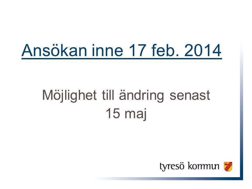 Ansökan inne 17 feb. 2014 Möjlighet till ändring senast 15 maj