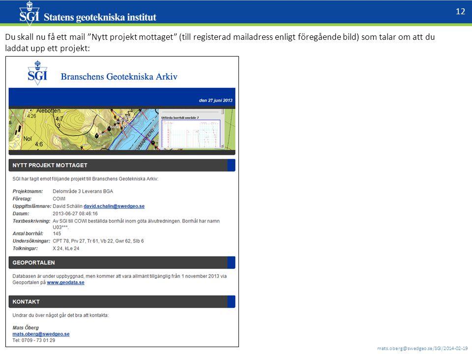 """mats.oberg@swedgeo.se/SGI/2014-02-19 12 Du skall nu få ett mail """"Nytt projekt mottaget"""" (till registerad mailadress enligt föregående bild) som talar"""
