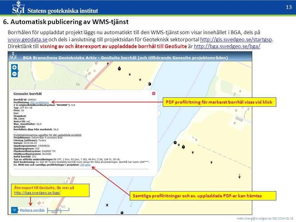 mats.oberg@swedgeo.se/SGI/2014-02-19 13 Borrhålen för uppladdat projekt läggs nu automatiskt till den WMS-tjänst som visar innehållet i BGA, dels på w