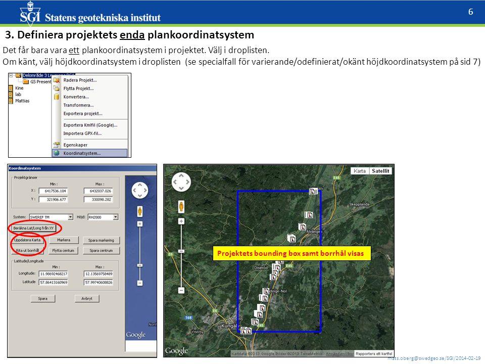 mats.oberg@swedgeo.se/SGI/2014-02-19 6 Projektets bounding box samt borrhål visas 3. Definiera projektets enda plankoordinatsystem Det får bara vara e