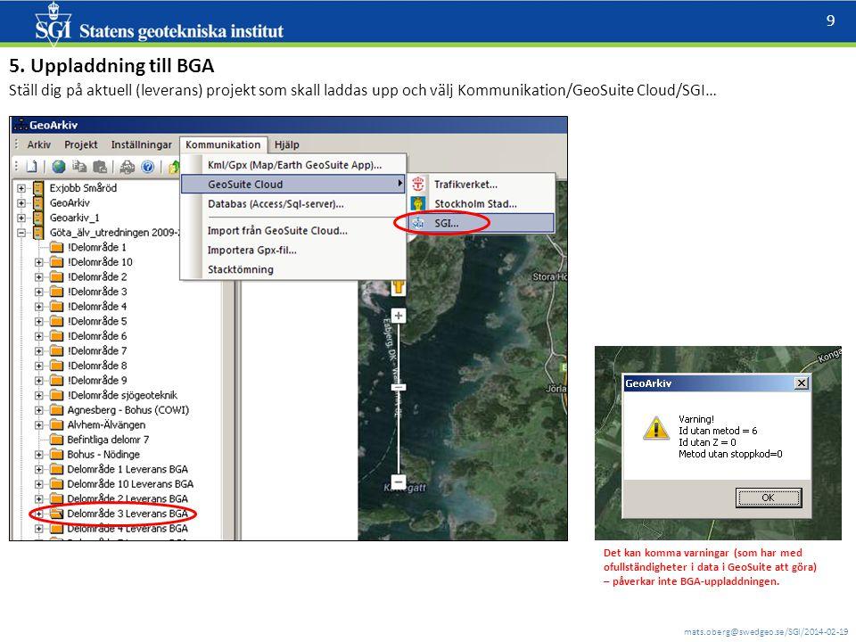 mats.oberg@swedgeo.se/SGI/2014-02-19 9 5. Uppladdning till BGA Det kan komma varningar (som har med ofullständigheter i data i GeoSuite att göra) – på