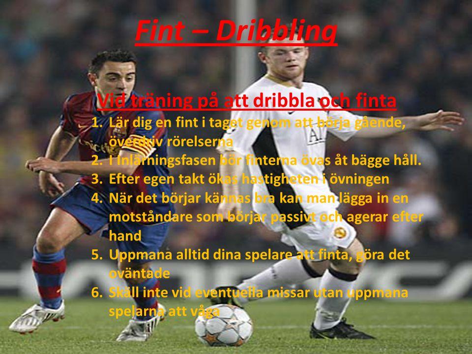Fint – Dribbling Vid träning på att dribbla och finta 1.Lär dig en fint i taget genom att börja gående, överdriv rörelserna 2.I Inlärningsfasen bör finterna övas åt bägge håll.