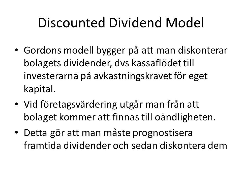 Discounted Dividend Model • Gordons modell bygger på att man diskonterar bolagets dividender, dvs kassaflödet till investerarna på avkastningskravet för eget kapital.