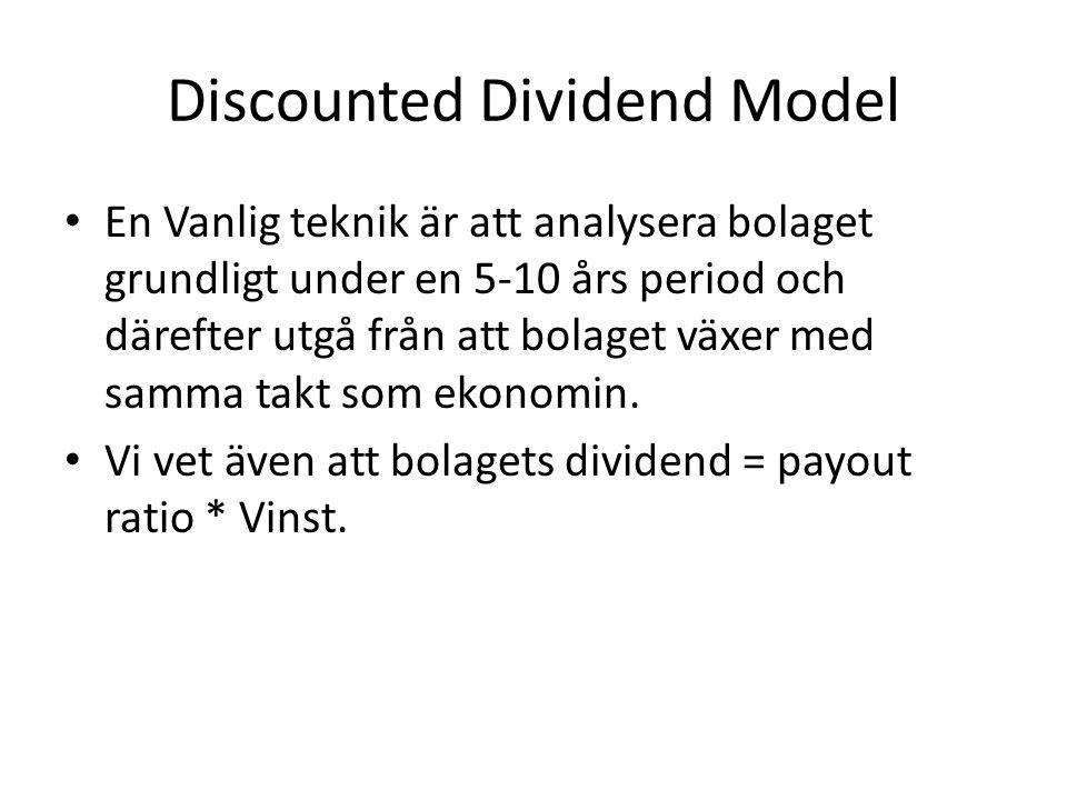 Discounted Dividend Model • En Vanlig teknik är att analysera bolaget grundligt under en 5-10 års period och därefter utgå från att bolaget växer med samma takt som ekonomin.