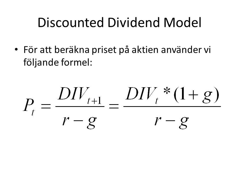 Discounted Dividend Model • För att beräkna priset på aktien använder vi följande formel:
