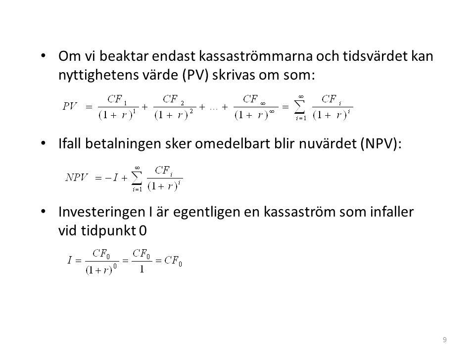 9 • Om vi beaktar endast kassaströmmarna och tidsvärdet kan nyttighetens värde (PV) skrivas om som: • Ifall betalningen sker omedelbart blir nuvärdet (NPV): • Investeringen I är egentligen en kassaström som infaller vid tidpunkt 0