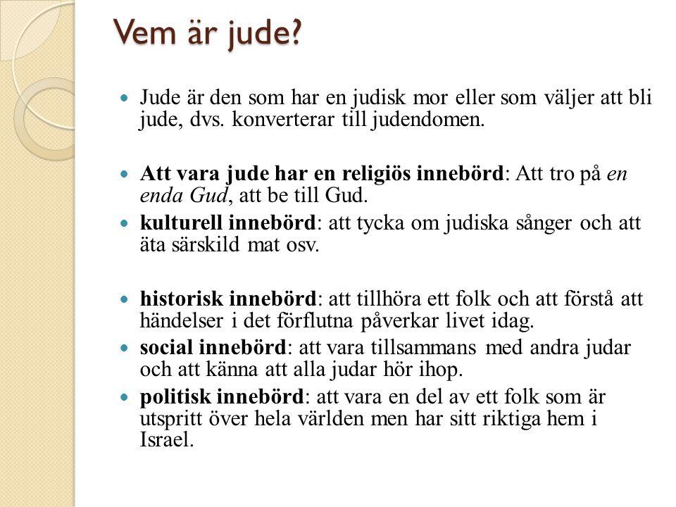 Vem är jude?  Jude är den som har en judisk mor eller som väljer att bli jude, dvs. konverterar till judendomen.  Att vara jude har en religiös inne