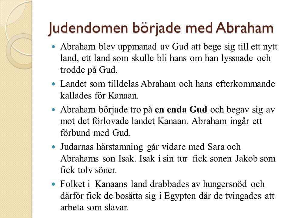 Judendomen började med Abraham  Abraham blev uppmanad av Gud att bege sig till ett nytt land, ett land som skulle bli hans om han lyssnade och trodde