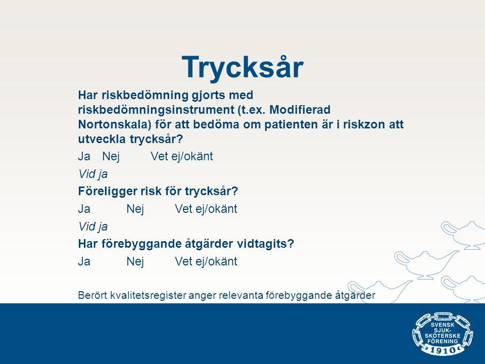 Trycksår Har riskbedömning gjorts med riskbedömningsinstrument (t.ex. Modifierad Nortonskala) för att bedöma om patienten är i riskzon att utveckla tr