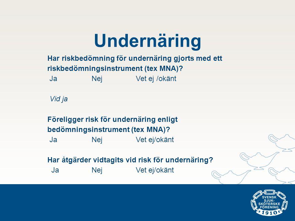 Undernäring Har riskbedömning för undernäring gjorts med ett riskbedömningsinstrument (tex MNA)? Ja Nej Vet ej /okänt Vid ja Föreligger risk för under
