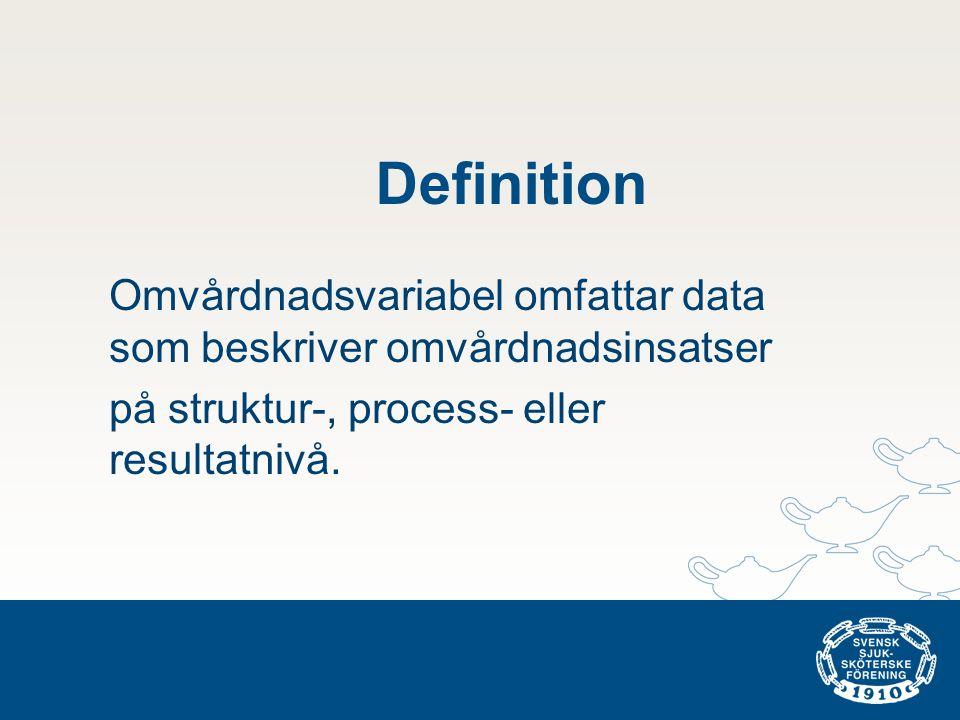 Definition Omvårdnadsvariabel omfattar data som beskriver omvårdnadsinsatser på struktur-, process- eller resultatnivå.