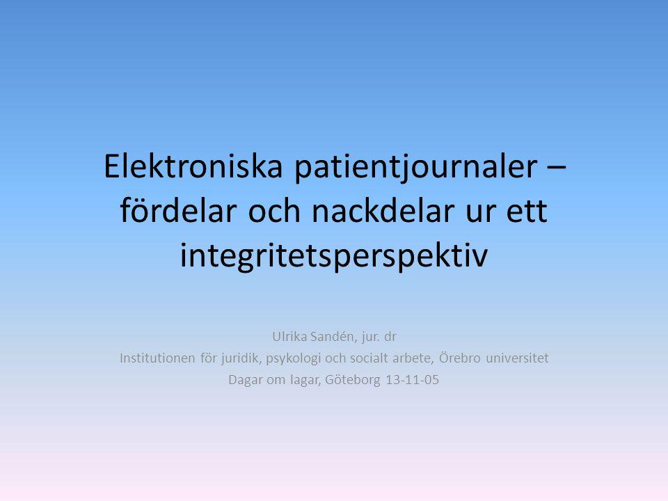 Elektroniska patientjournaler – fördelar och nackdelar ur ett integritetsperspektiv Ulrika Sandén, jur. dr Institutionen för juridik, psykologi och so