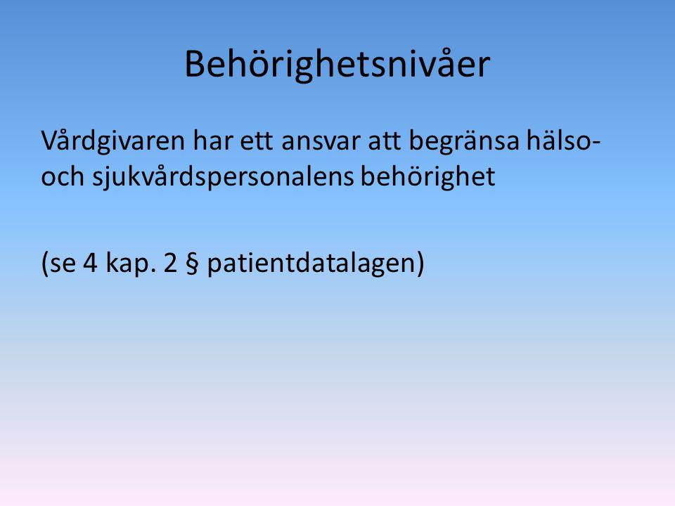 Behörighetsnivåer Vårdgivaren har ett ansvar att begränsa hälso- och sjukvårdspersonalens behörighet (se 4 kap. 2 § patientdatalagen)