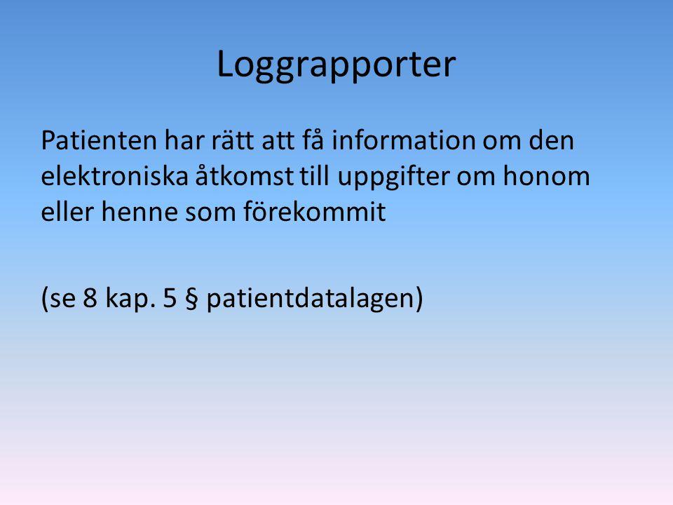 Loggrapporter Patienten har rätt att få information om den elektroniska åtkomst till uppgifter om honom eller henne som förekommit (se 8 kap. 5 § pati