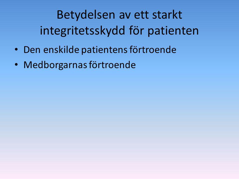 Betydelsen av ett starkt integritetsskydd för patienten • Den enskilde patientens förtroende • Medborgarnas förtroende