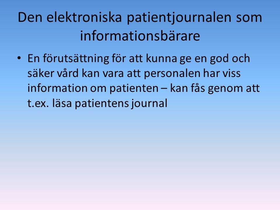 Den elektroniska patientjournalen som informationsbärare • En förutsättning för att kunna ge en god och säker vård kan vara att personalen har viss in