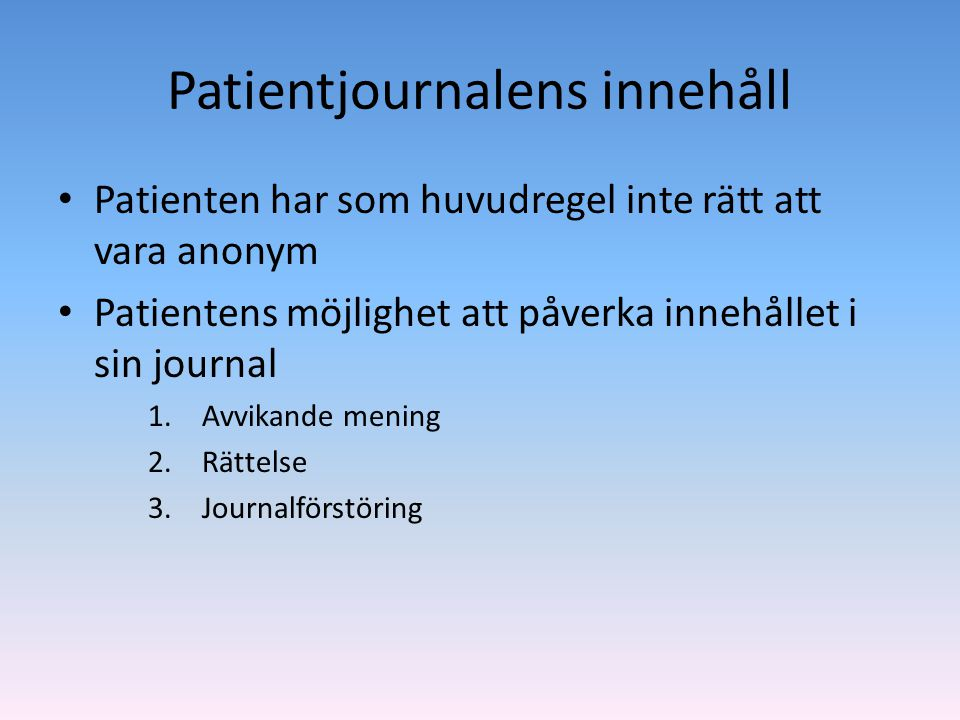 Patientjournalens innehåll • Patienten har som huvudregel inte rätt att vara anonym • Patientens möjlighet att påverka innehållet i sin journal 1.Avvi