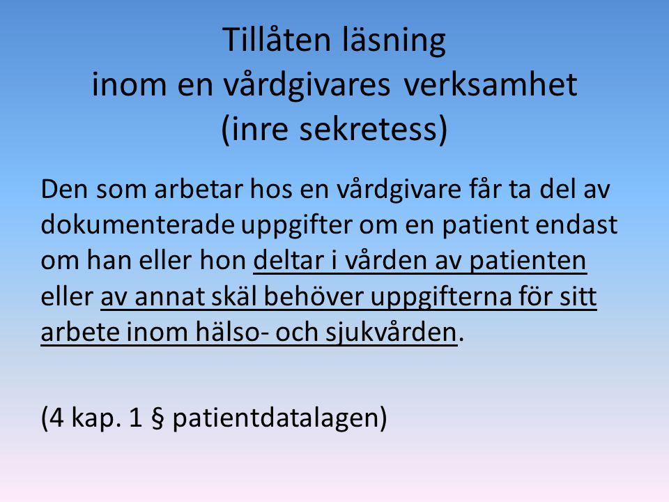 Tillåten läsning inom en vårdgivares verksamhet (inre sekretess) Den som arbetar hos en vårdgivare får ta del av dokumenterade uppgifter om en patient