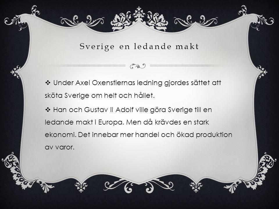 Sverige en ledande makt  Under Axel Oxenstiernas ledning gjordes sättet att sköta Sverige om helt och hållet.  Han och Gustav II Adolf ville göra Sv
