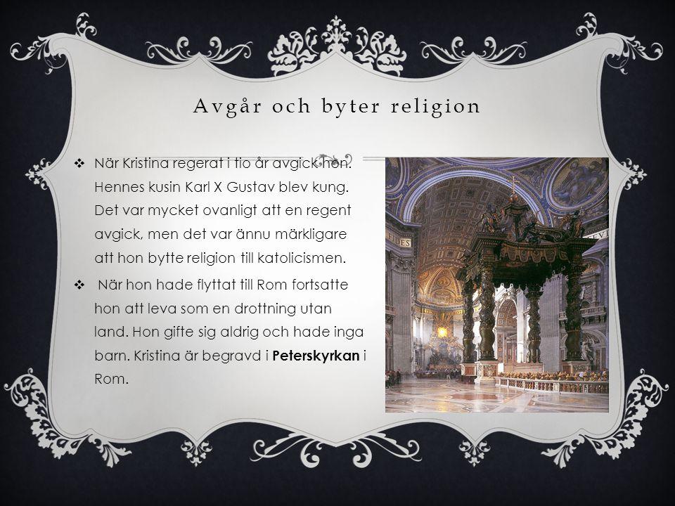 Avgår och byter religion  När Kristina regerat i tio år avgick hon. Hennes kusin Karl X Gustav blev kung. Det var mycket ovanligt att en regent avgic