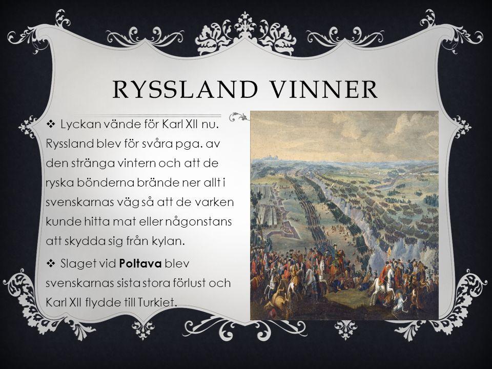  Lyckan vände för Karl XII nu. Ryssland blev för svåra pga. av den stränga vintern och att de ryska bönderna brände ner allt i svenskarnas väg så att