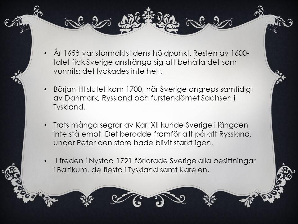 • År 1658 var stormaktstidens höjdpunkt. Resten av 1600- talet fick Sverige anstränga sig att behålla det som vunnits; det lyckades inte helt. • Börja