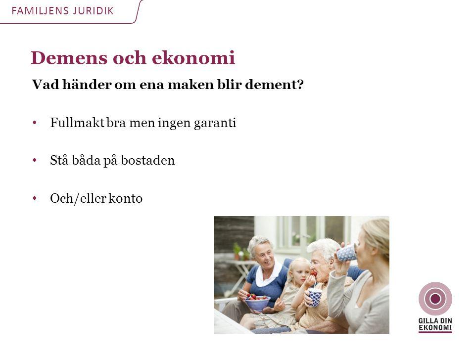 Demens och ekonomi FAMILJENS JURIDIK Vad händer om ena maken blir dement? • Fullmakt bra men ingen garanti • Stå båda på bostaden • Och/eller konto
